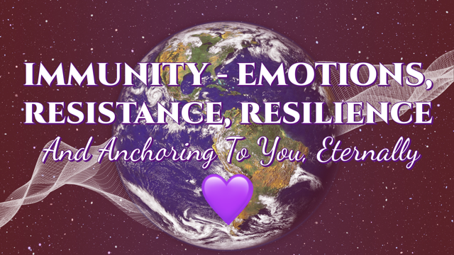 Immunity – Emotions, Resistance, Resilience And Anchoring To You, Eternally