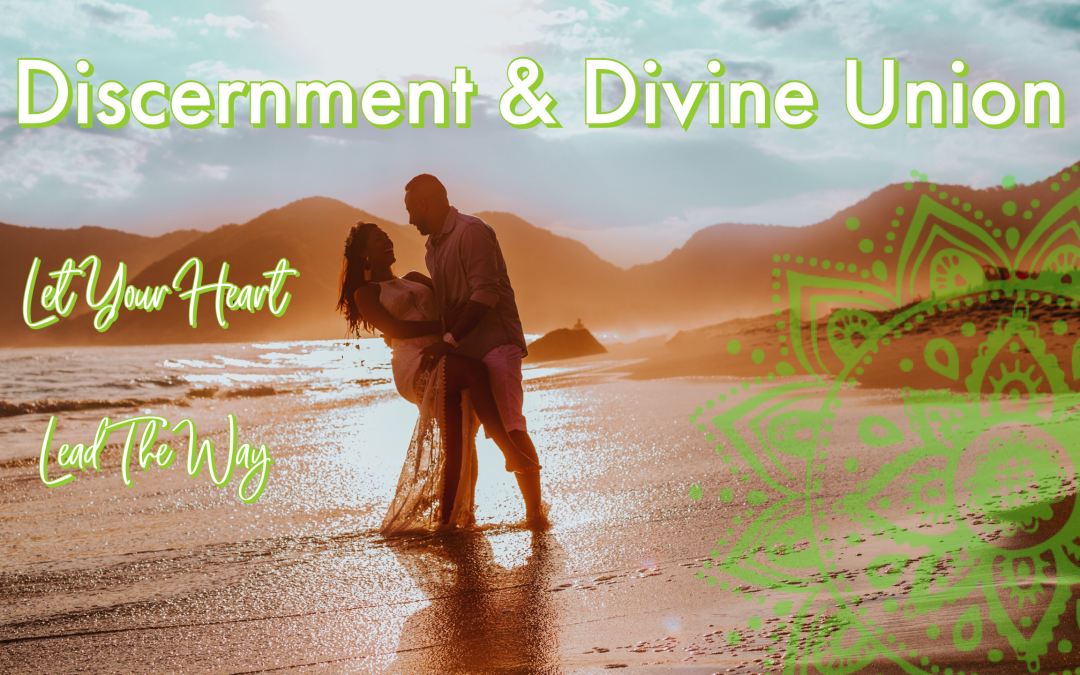 Discernment & Divine Union – Let Your Heart Lead The Way