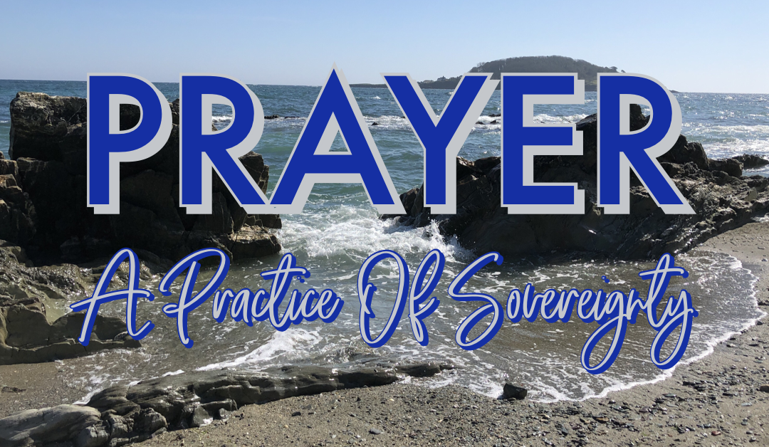 Prayer – A Practice Of Sovereignty