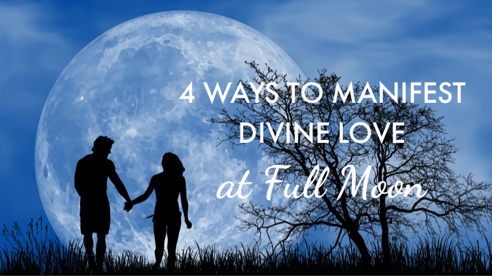 4 Ways To Manifest Divine Love At Full Moon