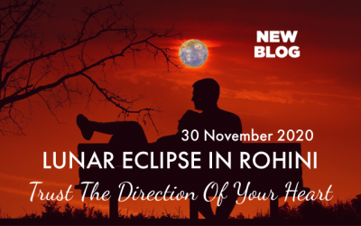 LUNAR ECLIPSE ~ 30th NOVEMBER 2020 ~ TRUST THE DIRECTION OF YOUR HEART