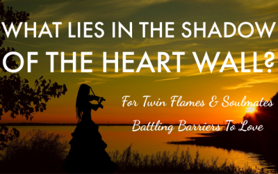 What Lies In The Shadow Of The Heart Wall? Essential Reading For Twin Flames & Soulmates Battling Barriers To Love
